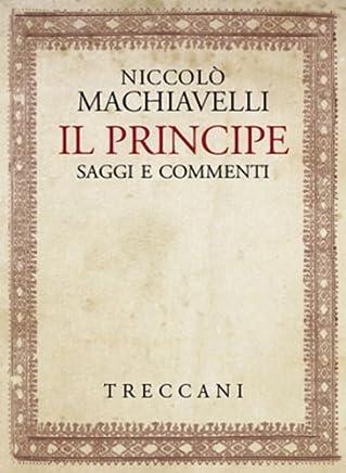 Il Principe di Niccolò Machiavelli. Testo e saggi.