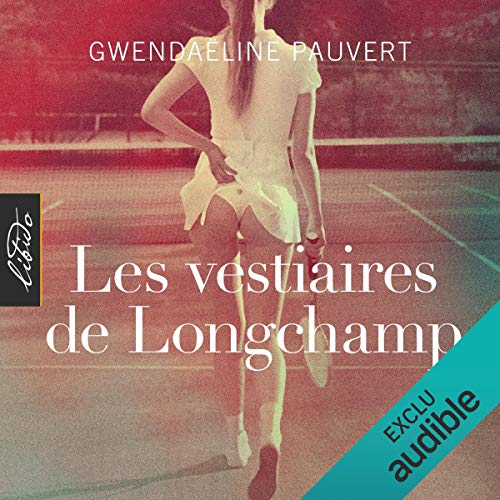 Les vestiaires de Longchamp                   By:                                                                                                                                 Gwendaeline Pauvert                               Narrated by:                                                                                                                                 Linda Limier                      Length: 4 hrs and 36 mins     Not rated yet     Overall 0.0