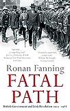 Fatal Path: British Government and Irish Revolution 1910-1922 - Ronan Fanning