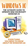 Windows 10: The Ultimate Guide to Operate New Microsoft Windows 10....