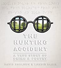 The Hunting Accident: A True Story of Crime and Poetry