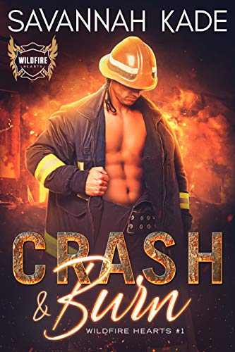 Crash and Burn (Wildfire Hearts Book 1) by [Savannah Kade]