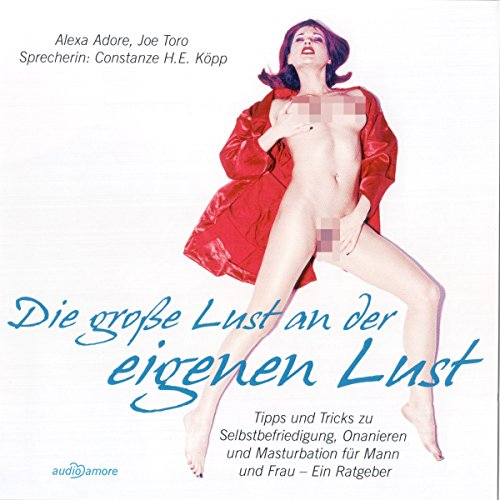 Die große Lust an der eigenen Lust. Tipps und Tricks zu Selbstbefriedigung, Onanieren und Masturbation für Mann und Frau                   By:                                                                                                                                 Alexa Adore,                                                                                        Joe Toro                               Narrated by:                                                                                                                                 Constanze H.E. Köpp                      Length: 1 hr and 19 mins     Not rated yet     Overall 0.0