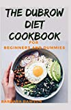 The Dubrow Diet Cookbook For Beginners and Dummies: 40+ Delectable Recipes