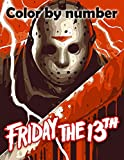 Friday the 13th Color by Number: Friday the 13th Coloring Book An Adult Coloring Book For Stress-Relief