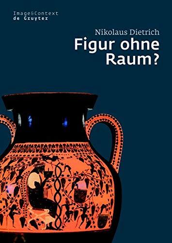 Figur ohne Raum?: Bäume und Felsen in der attischen Vasenmalerei des 6. und 5. Jahrhunderts v. Chr. (Image & Context, Band 7)