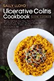 Ulcerative Colitis Cookbook: Slow Cooker – 50 Easy and Tasty Low-Fiber, Dairy-Free, Nightshade-Free, Specially Designed Slow Cooker Recipes for ... Crohn's Disease, Diverticulitis & IBD