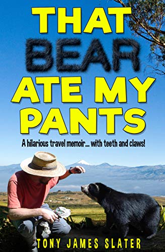 That Bear Ate My Pants: A Comedy Memoir... with Teeth and Claws! (Adventure Without End Book 1) (English Edition)