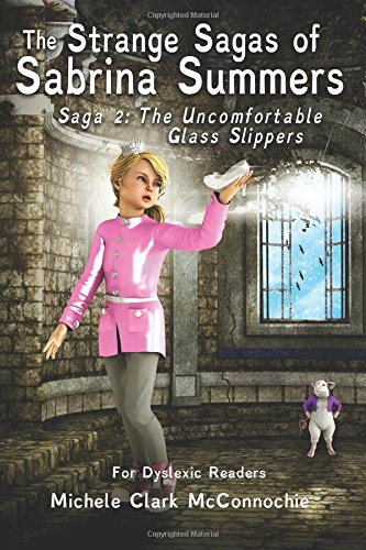 The Uncomfortable Glass Slippers (for dyslexic readers) (The Strange Sagas of Sabrina Summers, Band 2)
