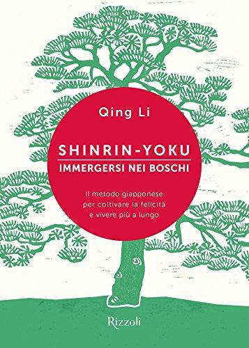 Shinrin-yoku. Immergersi nei boschi: Il metodo giapponese per coltivare la felicità e vivere più a lungo