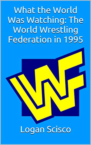 What the World Was Watching:  The World Wrestling Federation in 1995 (English Edition)