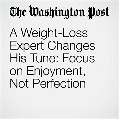 A Weight-Loss Expert Changes His Tune: Focus on Enjoyment, Not Perfection copertina