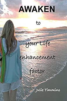 Awaken to your life enhancement factor by [Julie Timmins]