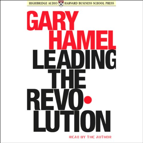 Leading the Revolution                   By:                                                                                                                                 Gary Hamel                               Narrated by:                                                                                                                                 Gary Hamel                      Length: 2 hrs and 30 mins     15 ratings     Overall 3.4