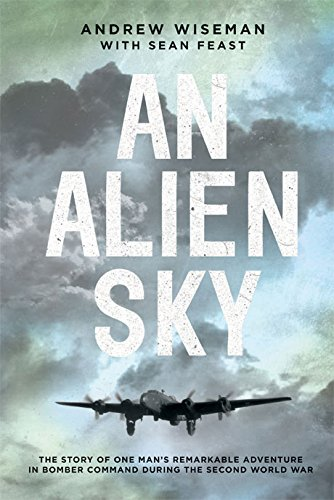 An Alien Sky: The Story of One Man's Remarkable Adventure in Bomber Command During the Second World War