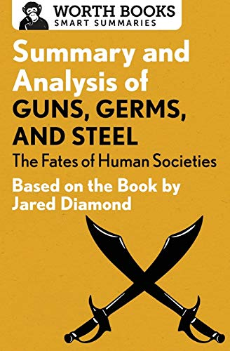 Summary and Analysis of Guns, Germs, and Steel: The Fates of Human Societies: Based on the Book by Jared Diamond (Smart