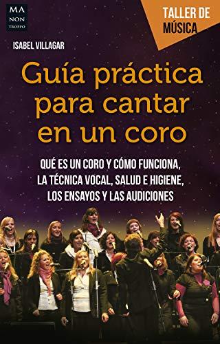 Guía práctica para cantar en un coro: Qué es un coro y cómo funciona, la técnica vocal, salud e higiene, los ensayos y las audiciones (Taller de música) (Spanish Edition)