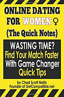 Online Dating For Women: (The Quick Notes): With Game Changer Quick Tips