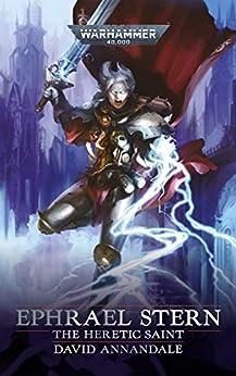 Ephrael Stern: The Heretic Saint (Warhammer 40,000) by [David Annandale]