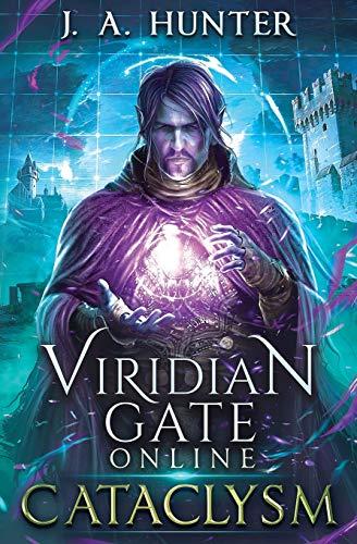 Viridian Gate Online: Cataclysm: A litRPG Adventure (The Viridian Gate Archives) (Volume 1)