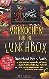 Vorkochen für die Lunchbox Kinder Edition: Das Meal Prep Buch für die ausgewogene Ernährung zum Mitnehmen für Kinder (Gesunde Jause für die Pause ) (Lunchboxrezepte, Band 2)