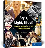 Style, Light, Shoot!: Kreativ fotografieren mit DIY-Equipment