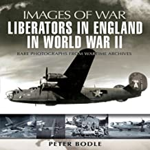 Liberators in England in World War Ii: Rare Photographs from Wartime Archives (Images of War)