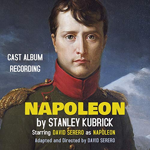 Napoleon (Stage Adaptation): Napoleon by Stanley Kubrick Audiobook By David Serero cover art