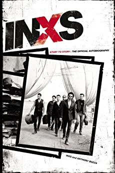 INXS: Story to Story: The Official Autobiography by [INXS Publications, Anthony Bozza]