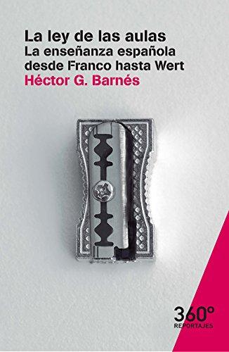La ley de las aulas. La enseñanza española desde Franco hasta Wert ...