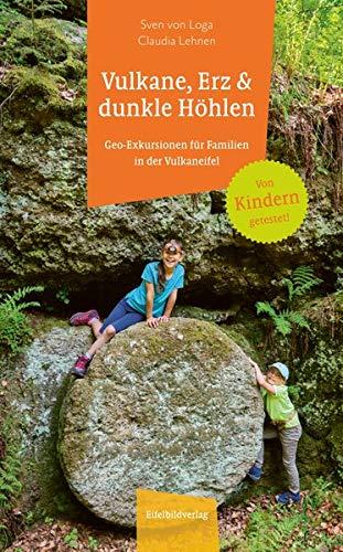 Vulkane, Erz und dunkle Höhlen: Geo-Exkursionen für Familien in der Vulkaneifel: Geo-Exkursionen für Familien in der Eifel