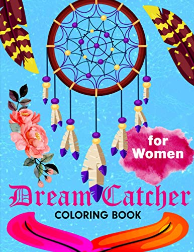 Dream Catcher Coloring Book For Women: Adult Coloring Books Native American Designs Gifts For Girls Ages 10-12 | Dream Catcher Kit For Adult Hobbies Stress Relieving Gift