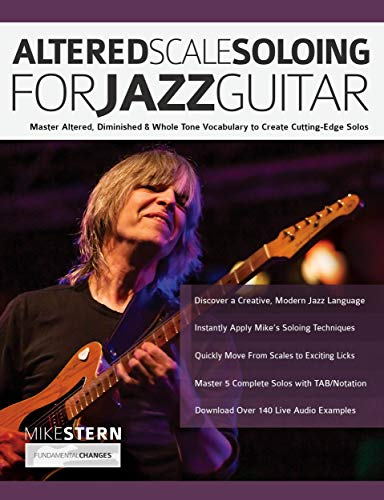 Altered Scale Soloing For Jazz Guitar: Master Altered, Diminished & Whole Tone Vocabulary to Create Cutting-Edge Solos (English Edition)