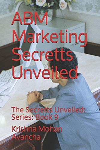 ABM Marketing Secretts Unveiled: The Secretts Unveiled: Series: Book 9