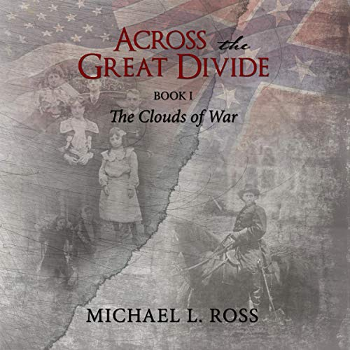 Across the Great Divide     The Clouds of War, Book 1               By:                                                                                                                                 Michael Ross                               Narrated by:                                                                                                                                 Joshua Young                      Length: 13 hrs and 53 mins     Not rated yet     Overall 0.0
