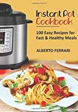 Instant Pot Cookbook: 100 Easy Recipes for Fast & Healthy Meals