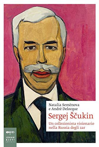 Sergej Scukin. Un collezionista visionario nella Russia degli zar
