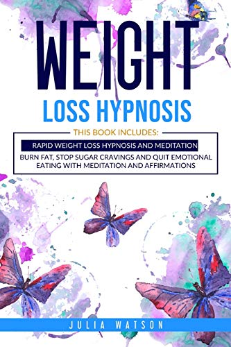 Weight Loss Hypnosis: This book includes: Rapid Weight loss Hypnosis and Meditation. Burn fat, stop sugar cravings and quit emotional eating with meditation and affirmations