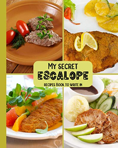 My Secret Escalope Recipes Book to Write in: Fun Blank Recipe Book to Write In | Record your Family Recipes | Collect and Organize your Favorites Recipes| Perfect Gift for Lovers of Home Cooking