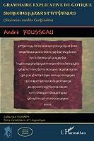 Grammaire explicative du Gotique: Skeireins razdos Gutpiudos (French Edition) by Andre Rousseau(2013-01-01)