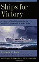Ships for Victory: A History of Shipbuilding Under the U.S. Maritime Commission in World War II