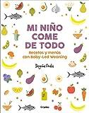 Mi niño come de todo: Recetas y menús con Baby-Led Weaning