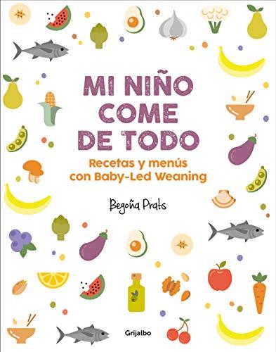 Mi niño come de todo: Recetas y menús con Baby-Led Weaning (Embarazo, bebé y niño)