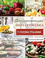 Dieta Mediterránea, Dieta Cetogénica Y Cocina Italiana: Guía Para La Pérdida De Peso Fácil Y Comprobada Recetas De Planes De Comidas. Ketogenic diet (Spanish version)
