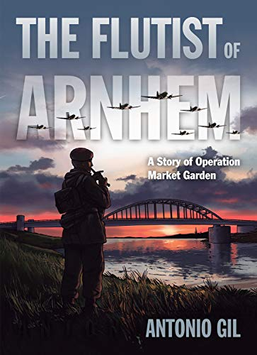 FLUTIST OF ARNHEM STORY OF OPERATION MARKET GARDEN: A Story of Operation Market Garden