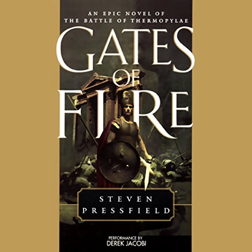 Gates of Fire     An Epic Novel of the Battle of Thermopylae              Written by:                                                                                                                                 Steven Pressfield                               Narrated by:                                                                                                                                 Derek Jacobi                      Length: 6 hrs and 15 mins     3 ratings     Overall 4.7