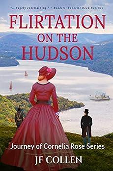 Flirtation on the Hudson (Journey of Cornelia Rose Book 1) by [J.F. Collen, Kimberly Goebel]