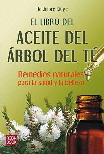 Libro del aceite del árbol del té, el: Remedios naturakes para la...