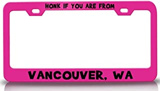 Custom Brother - HONK IF You are from Vancouver WA USA Canada Steel License Plate Frame Tag Holder Pn