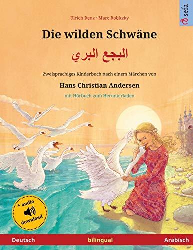 Die wilden Schwäne – Albajae albary (Deutsch – Arabisch). Nach einem Märchen von Hans Christian Andersen: Zweisprachiges Kinderbuch mit mp3 Hörbuch ... Herunterladen (Sefa Bilinguale Bilderbücher)